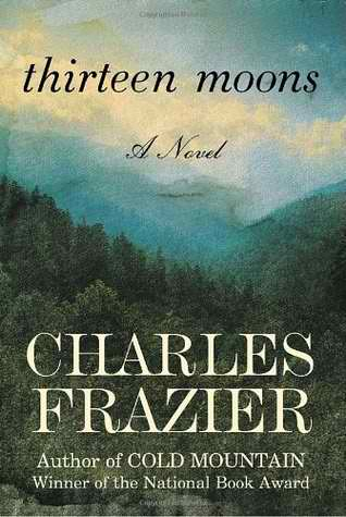 Thirteen Moons is an historical novel by Charles Frazier released in 2006.