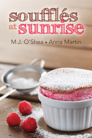 Soufflés at Sunrise (Just Desserts, #2) M.J. O'Shea & Anna Martin